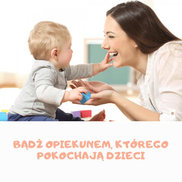 Bądź opiekunem, którego pokochają dzieci
